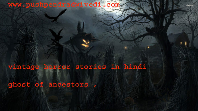 vintage horror stories in hindi ghost of ancestors ,